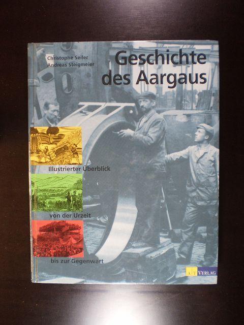 Geschichte des Aargaus. Illustrierter Überblick von der: Seiler, Christophe /