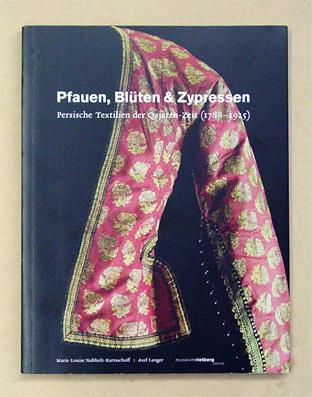 Pfauen, Blüten & Zypressen. Persische Textilien der: Nabholz-Kartaschoff, Marie-Louise u.