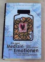 Die neue Medizin der Emotionen - Stress, Angst, Depression: Gesund werden ohne Medikamente - Servan-Schreiber, David