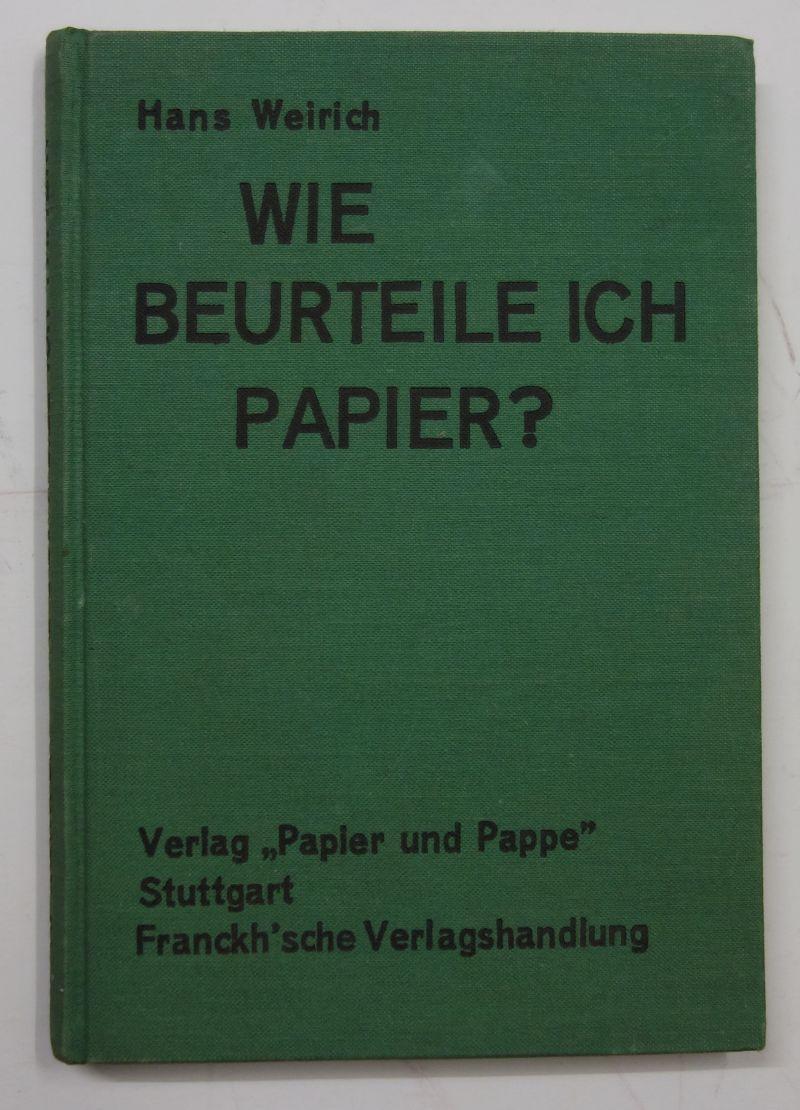 Wie beurteile ich Papier? Ein Lehrbuch der: Weirich, Hans