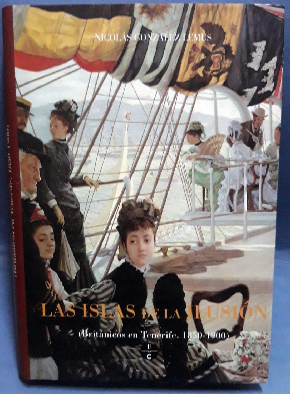 LAS ISLAS DE LA ILUSION. Británicos en Tenerife. 1850 - 1900 - Nicolás González Lemus