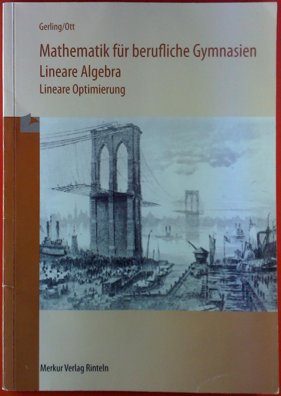Mathematik für berufliche Gymnasien. Lineare Algebra. Lineare Optimierung. - Gerling/ Ott