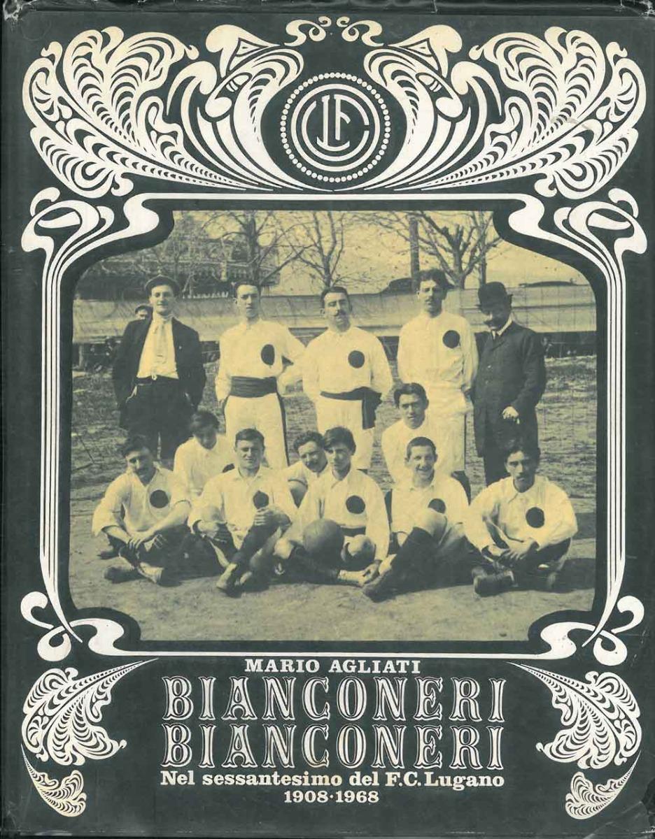 Bianconeri bianconeri. Nel sessantesimo del F.C. Lugano.: Agliati Mario
