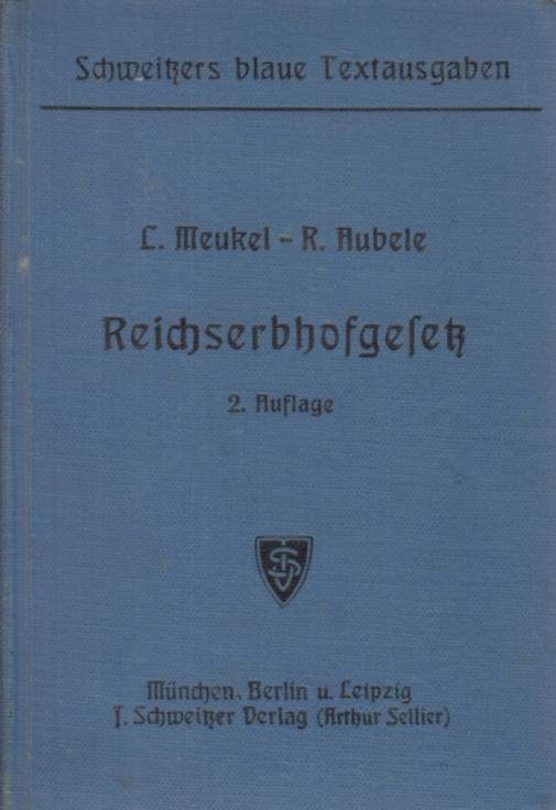 Reichserbhofgesetz vom 29.September 1933 - Textausgabe mit: Meukel, Leonhard und