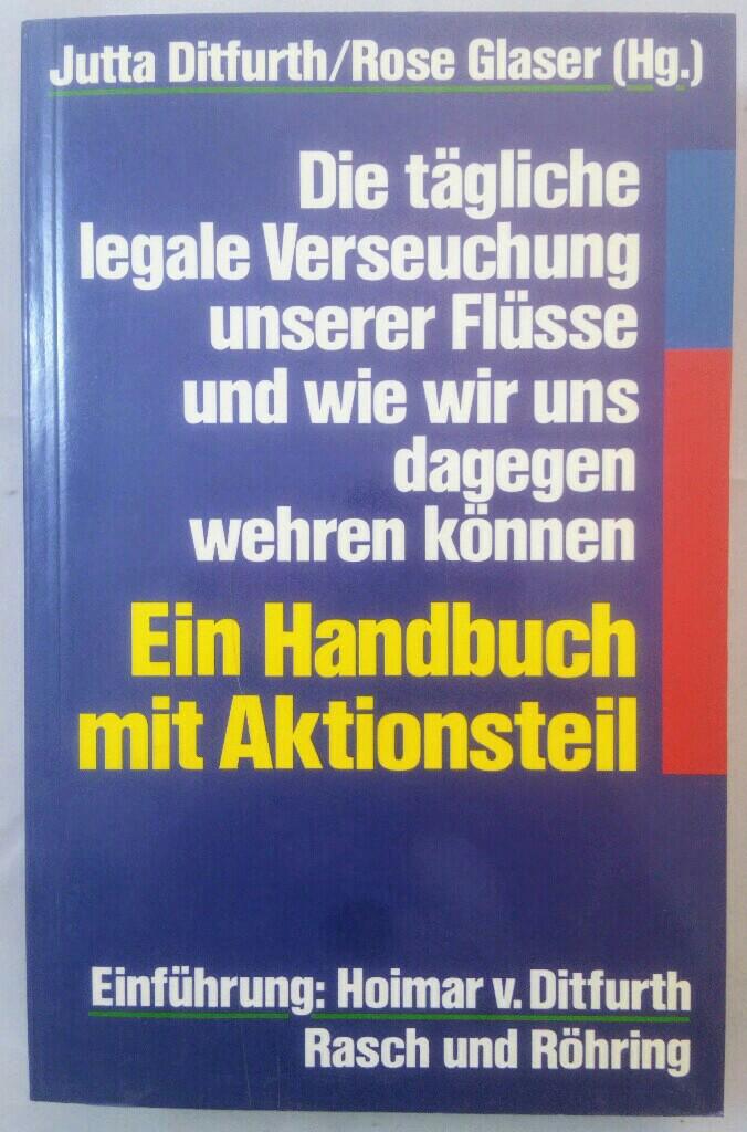 Die tägliche legale Verseuchung unserer Flüsse und wie wir uns dagegen wehren können. Ein Handbuch mit Aktionsteil. - Ditfurth, Jutta