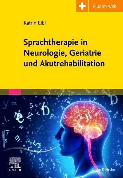 Sprachtherapie in Neurologie, Geriatrie und Akutrehabilitation : Mit Zugang zum Elsevier-Portal - Katrin Eibl