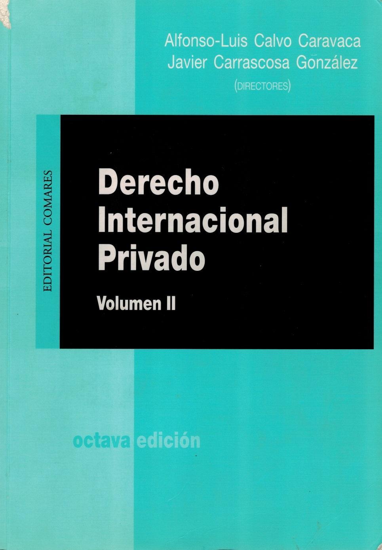 DERECHO INTERNACIONAL PRIVADO (VOLUMEN II) - Calvo Caravaca, Alfonso-Luis; Carrascosa González, Javier