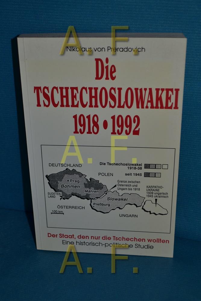 Die Tschechoslowakei 1918-1992. Der Staat, den nur: Preradovich, Nikolaus von: