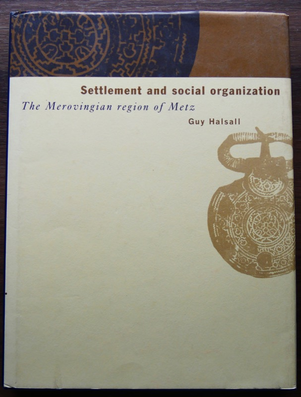 Settlement and Social Organization: THE MEROVINGIAN REGION: HALSALL (Guy)
