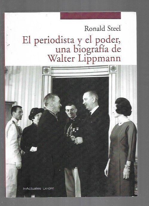 PERIODISTA Y EL PODER - EL. UNA BIOGRAFIA DE WALTER LIPPMANN - STEEL, RONALD