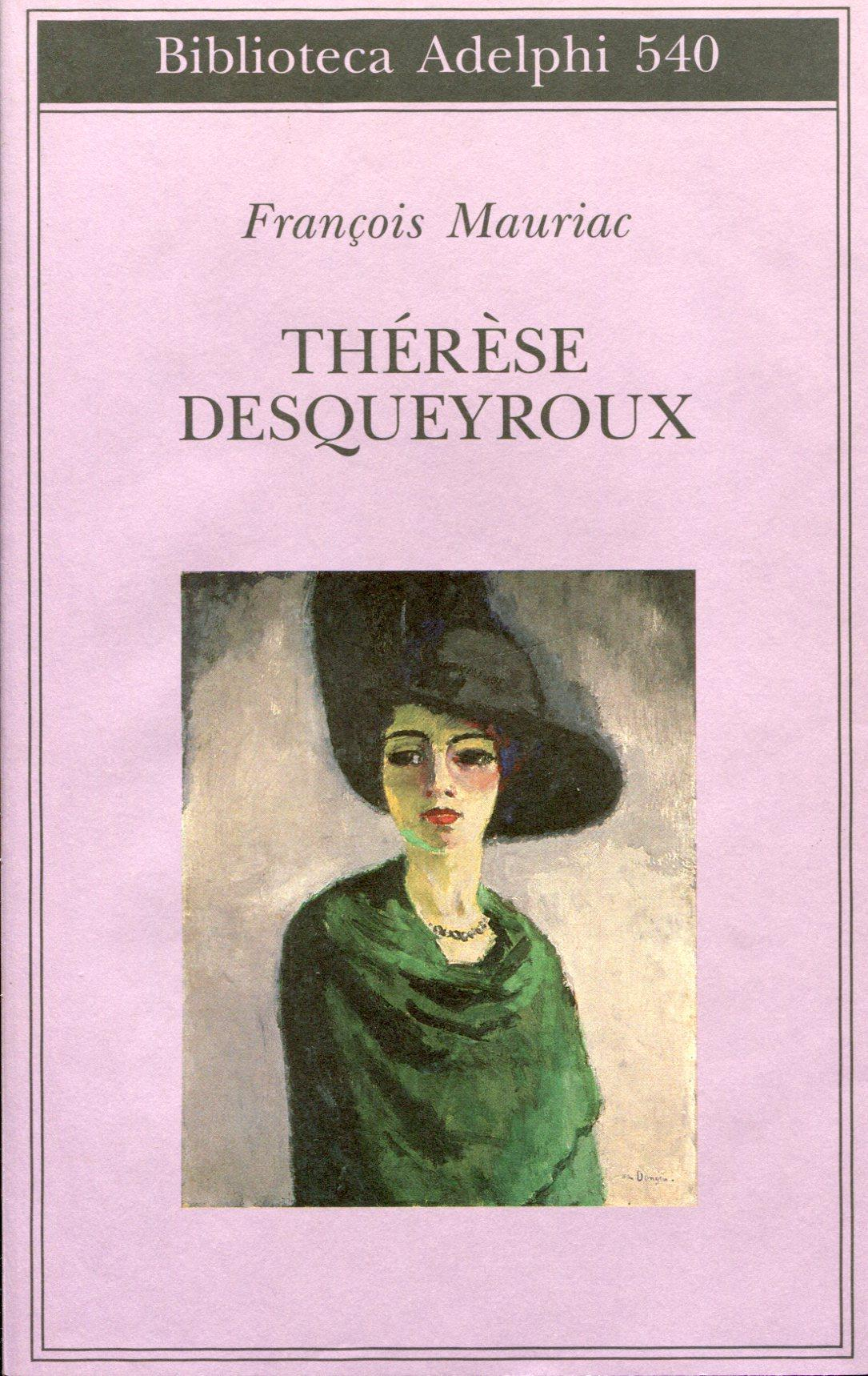 Therese Desqueyroux - MAURIAC, Francois (Bordeaux, 1885 - Parigi, 1970)