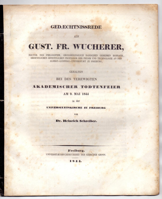 Gedächtnissrede auf Gust. Fr. Wucherer, Doctor der: Schreiber, Heinrich: