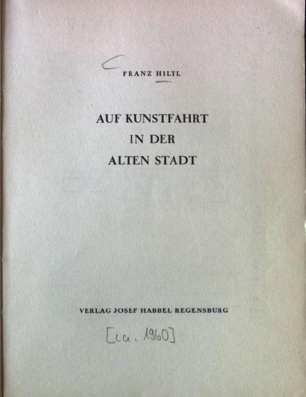 Auf Kunstfahrt in der Alten Stadt.: Hiltl, Franz:
