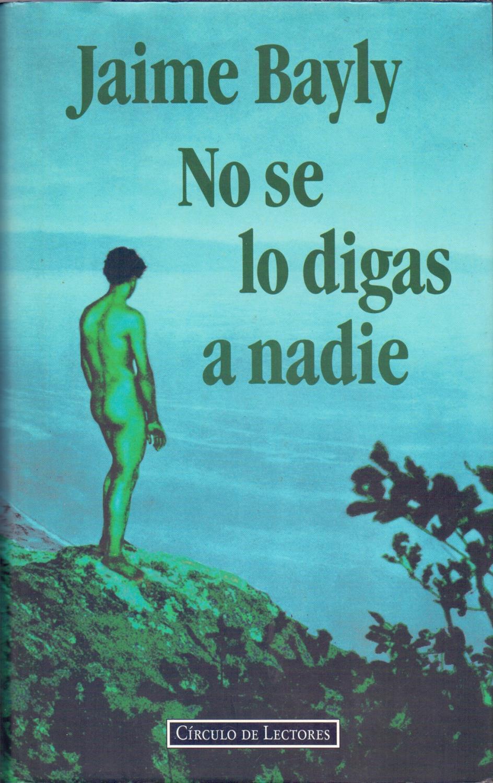 No Se Lo Digas A Nadie De Jaime Bayly Libreria 7 Soles Последние твиты от jaime bayly (@baylyofficial). no se lo digas a nadie