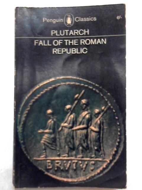 Fall of the Roman Republic Six Lives: Plutarch