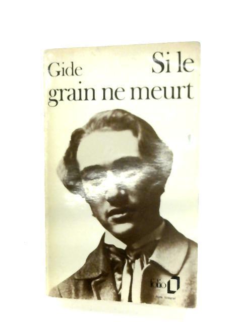 Si Le Grain Ne Meurt: Andre Gide