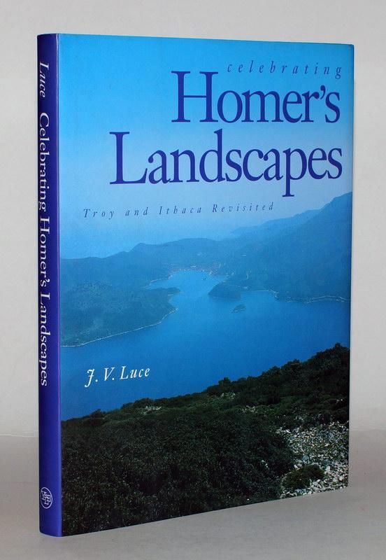 Celebrating Homer's Landscapes. Troy and Ithaca revised.: Luce, J. V.
