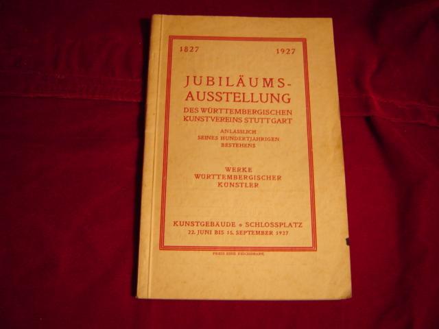 1827 - 1927. Jubiläumsausstellung des Württembergischen Kunstvereins: Württembergischer Kunstverein (Hrsg.):