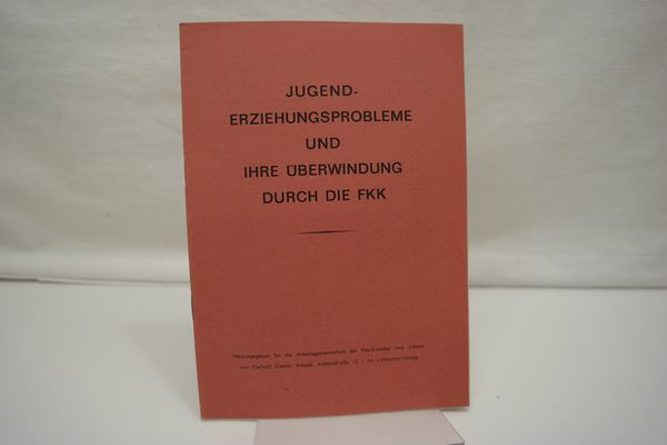 Jugenderziehungsprobleme und ihre Überwindung durch die FKK.: Damm, Karlwilli (Hrsg.):