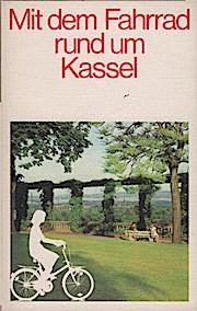 Mit dem Fahrrad rund um Kassel : 26 ausgew. Radtouren mit 26 Kartenskizzen. - Detlef E. (Verfasser) Siebert