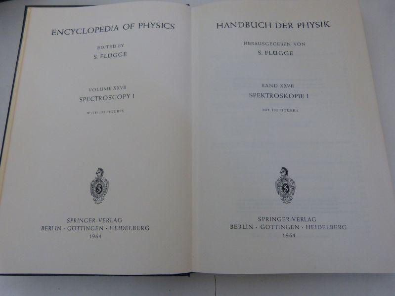 Handbuch der Physik, Bd. XXVII. Spektroskopie I.: Flügge, S. [Hrsg.],