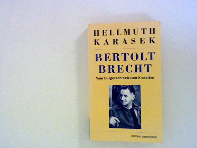 Bertolt Brecht. Vom Bürgerschreck zum Klassiker: Karasek, Hellmuth:
