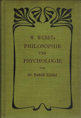 W. Wundts Philosophie und Psychologie in ihren: Eisler, Dr. Rudolf: