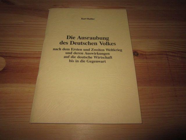 Die Ausraubung des deutschen Volkes nach dem: Bassler, Karl