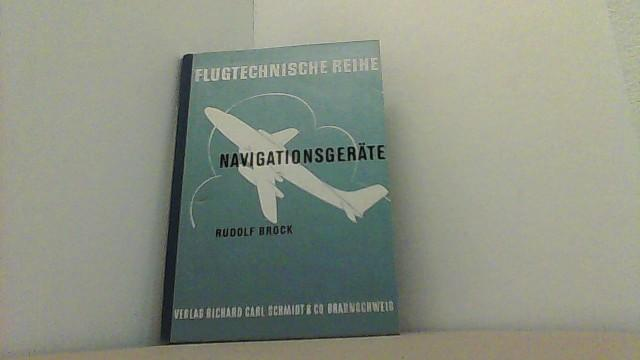 Navigationsgeräte. Flugtechnische Reihe.: Brock, Rudolf,