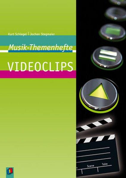 Videoclips. Musik-Themehefte. - Schlegel, Kurt und Jochen Stegmaier