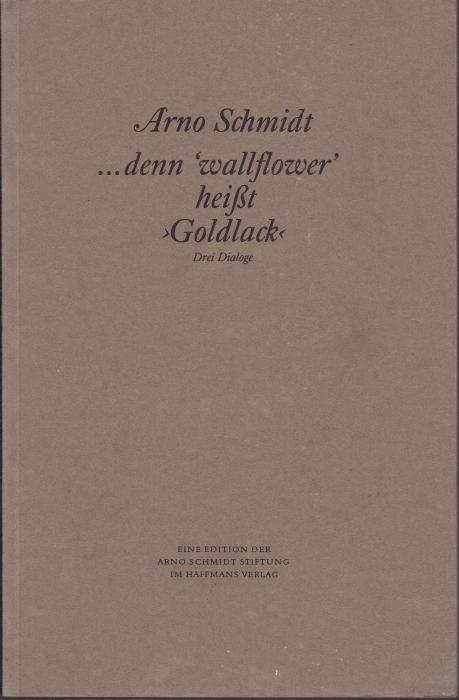denn 'wallflower' heißt 'Goldlack'. Drei Dialoge. Eine: Schmidt, Arno