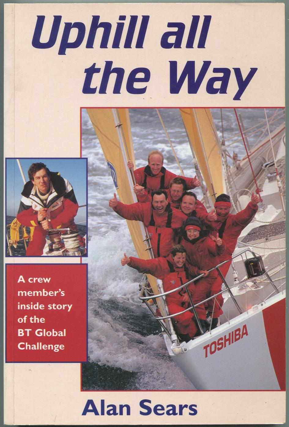 Uphill All the Way: A Crew Member's Inside Story of the BT Global Challenge - SEARS, Alan