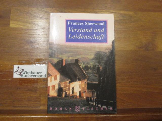 Verstand und Leidenschaft : Roman. Frances Sherwood. Aus dem Amerikan. von Barbara Schatz / Fischer ; 12752 - Sherwood, Frances (Verfasser)