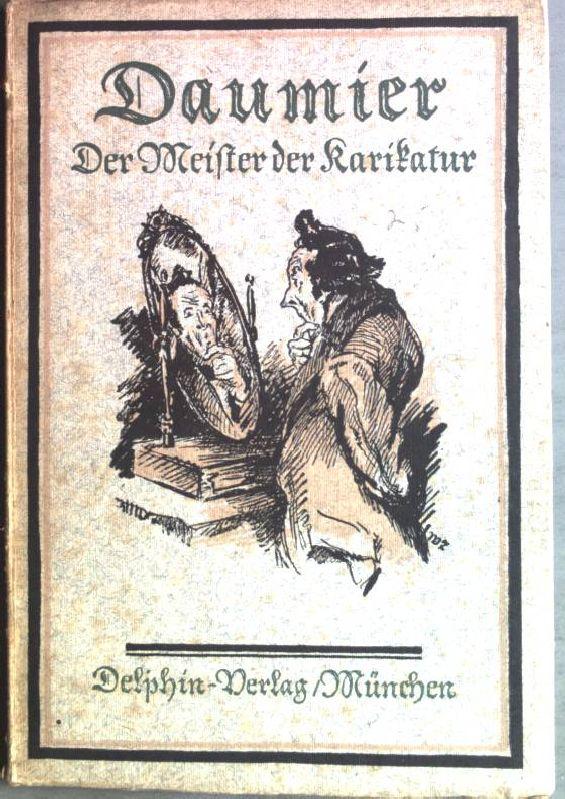Daumier, Der Meister der Karikatur Kleine-Delphin-Kunstbücher, 16.Bändchen: Rümann, Arthur: