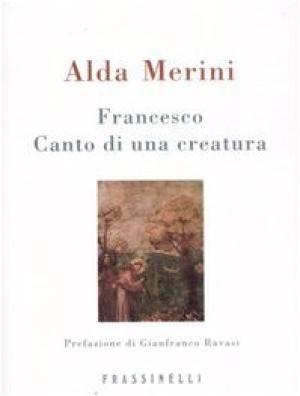 Francesco Canto di una creatura - Alda Merini