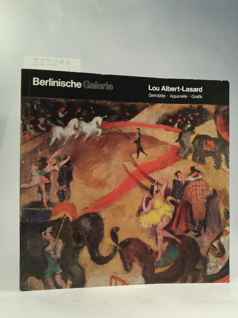 Berlinische Galerie. Lou Albert-Lasard. Gemälde, Aquarelle, Grafik Berlinische Galerie 11. Februar - 27. März 1983 - Lou, Albert-Lasard, Storck Joachim W. Prinz Ursula u. a.