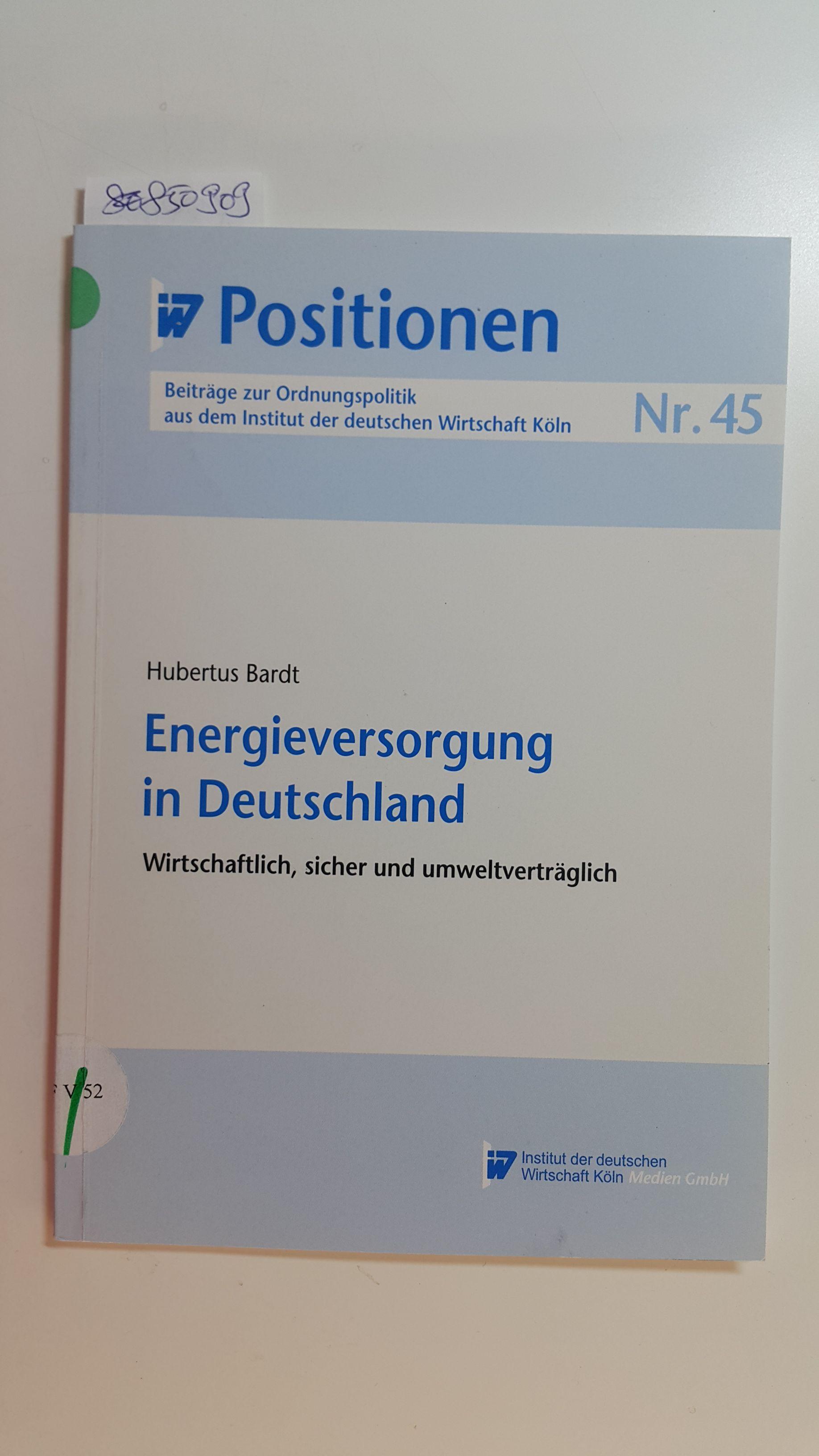 Energieversorgung in Deutschland : wirtschaftlich, sicher und umweltverträglich (IW-Positionen 45) - Bardt, Hubertus