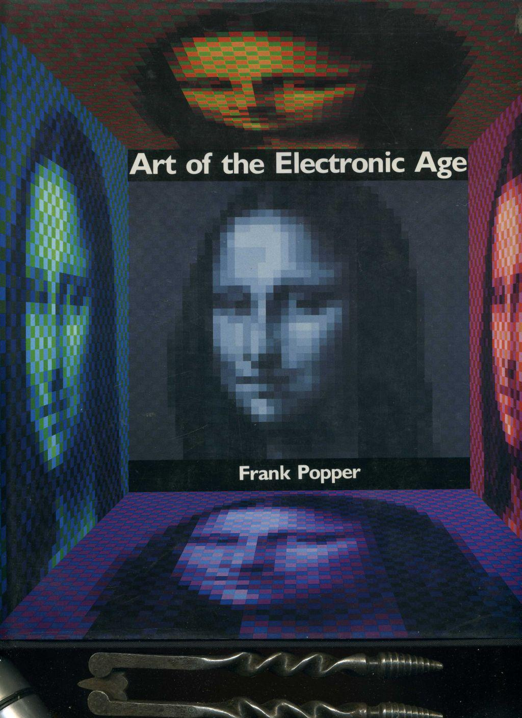 Art of the Electronic Age. 081091928: Frank Popper /