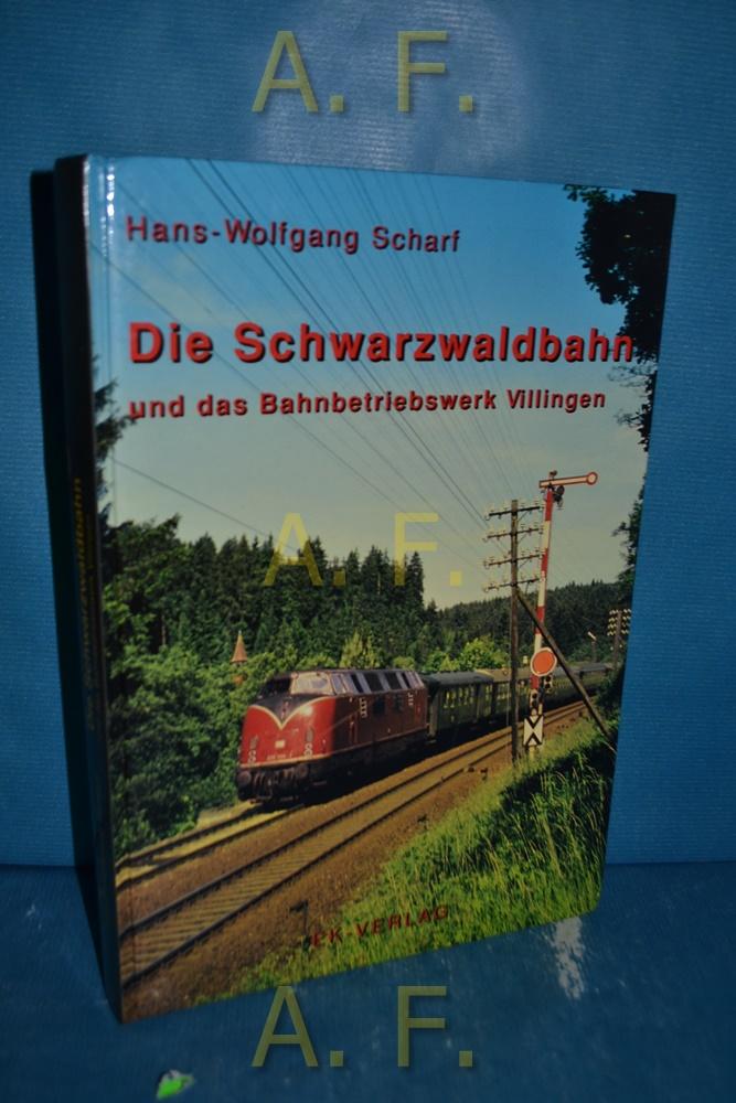 Die Schwarzwaldbahn und das Bahnbetriebswerk Villingen. Eisenbahn: Scharf, Hans-Wolfgang: