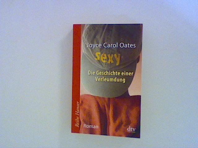 Sexy: Die Geschichte einer Verleumdung. Roman: Oates, Joyce Carol: