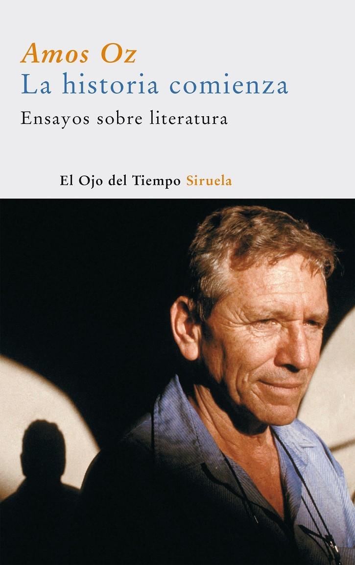 LA HISTORIA COMIENZA. ENSAYOS SOBRE LITERATURA - OZ, AMOS