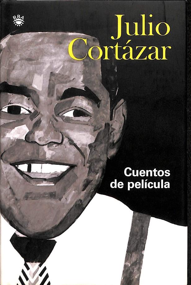 CUENTOS DE PELICULA. - CORTÁZAR JULIO