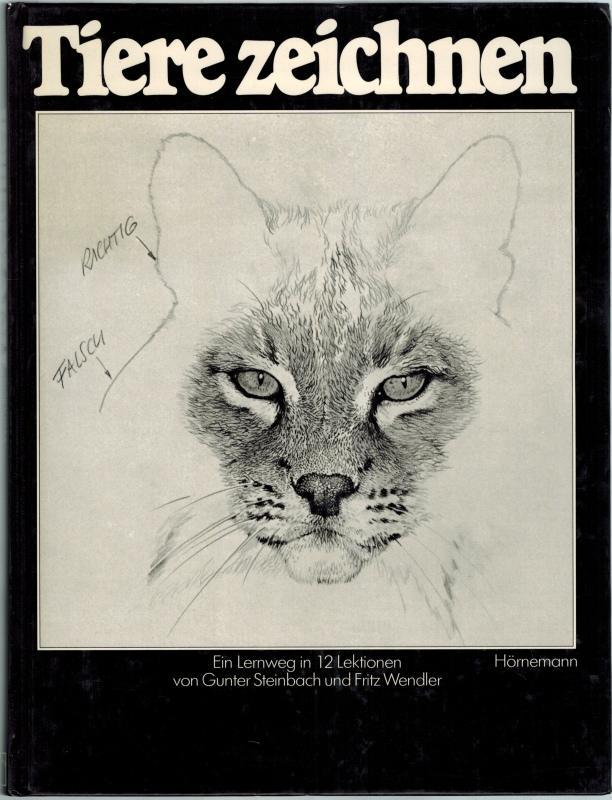 Tiere Zeichnen. Ein Lernweg in zwölf Lektionen.: Steinbach, Gunter; Wendler,