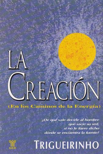 La creación (En los caminos de la energía) - Trigueirinho Netto, José