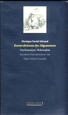 Konstruktionen des Allgemeinen. Philosophie, Psychoanalyse. Aus dem Franz. von Hans-Dieter Gondek. Reihe: Das Lacansche Feld, Band 2. - David-Ménard, Monique
