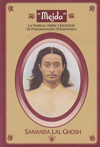 Mejda. La familia, niñez y juventud de Paramahansa Yogananda - Lal Ghosh, Sananda