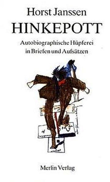 Hinkepott. Autobiographische Hüpferei in Briefen und Aufsätzen.: Janssen, Horst: