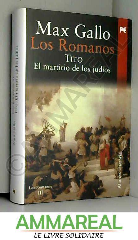 Los romanos. Tito/ The Romans. Tito: El Martirio De Los Judios/ the Jew's Martyrdom - GALLO MAX