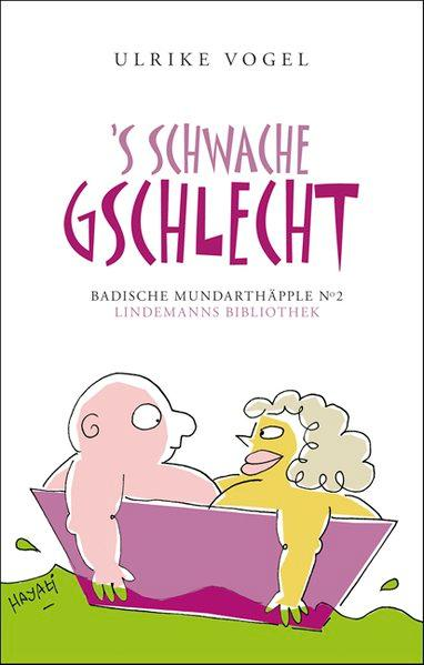 s schwache Gschlecht: Badische Mundarthäpple Nr. 2: Lindemann, Thomas und