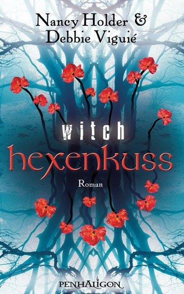 Hexenkuss - Witch: Roman - Viguié, Debbie, Nancy Holder und Katharina Volk